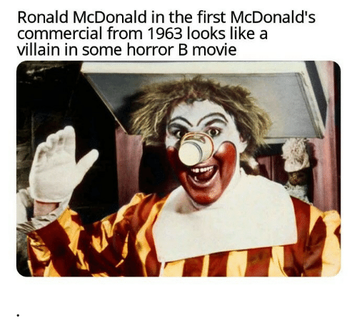 mcdonald: Ronald McDonald in the first McDonald's  commercial from 1963 looks like a  villain in some horror B movie .