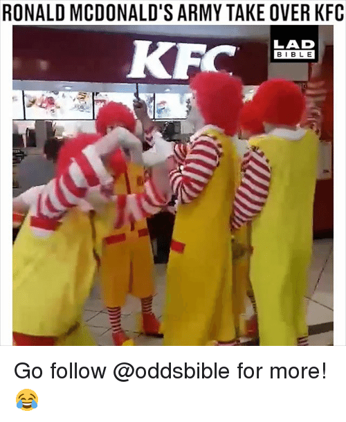 Kfc, McDonalds, and Memes: RONALD MCDONALD'S ARMY TAKE OVER KFC  LAD  BIBL E Go follow @oddsbible for more! 😂