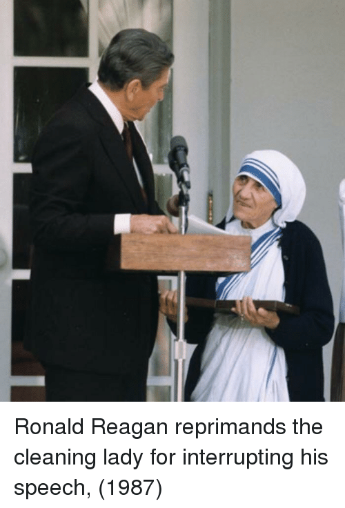 Ronald Reagan: Ronald Reagan reprimands the cleaning lady for interrupting his speech, (1987)