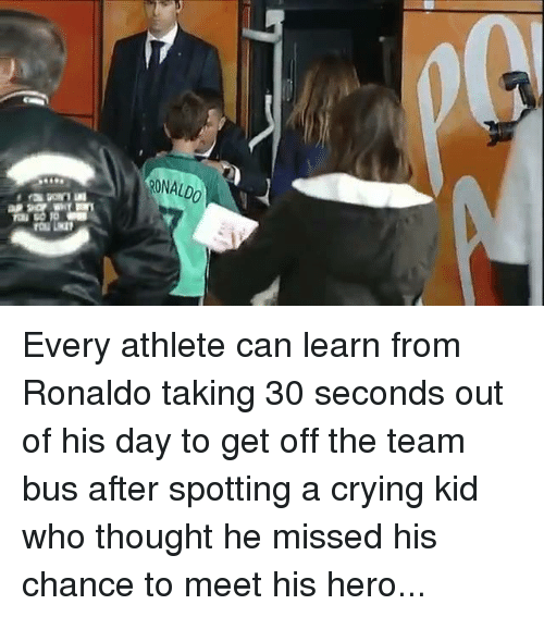 Crying, Nfl, and Ronaldo: RONALDO Every athlete can learn from Ronaldo taking 30 seconds out of his day to get off the team bus after spotting a crying kid who thought he missed his chance to meet his hero...