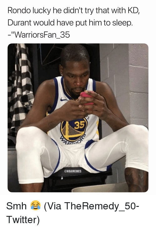"""Basketball, Nba, and Smh: Rondo lucky he didn't try that with KD,  Durant would have put him to sleep.  """"WarriorsFan_35  35  @NBAMEMES Smh 😂 (Via TheRemedy_50-Twitter)"""
