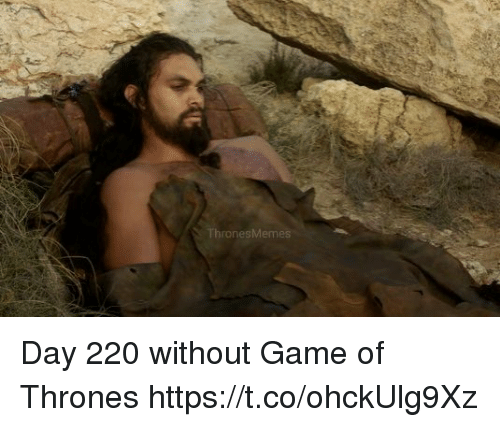 Game of Thrones, Game, and Thrones: rones Day 220 without Game of Thrones https://t.co/ohckUlg9Xz