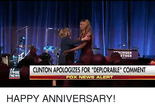 "Ether, News, and Fox News: RONGER  ETHER  CLINTON APOLOGIZES FOR ""DEPLORABLE"" COMMENT  FOX  NEWS  FOX NEWS ALERT HAPPY ANNIVERSARY!"