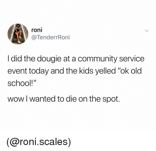 "Community, School, and Wow: roni  VTenderrRoni  I did the dougie at a community service  event today and the kids yelled ""ok old  school!""  wow l wanted to die on the spot. (@roni.scales)"
