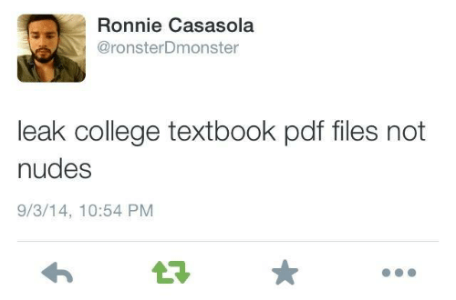 College, Nudes, and Pdf: Ronnie Casasola  @ronsterDmonster  leak college textbook pdf files not  nudes  9/3/14, 10:54 PM