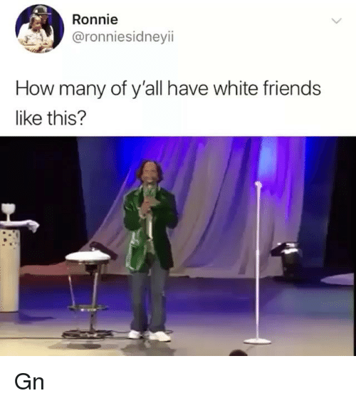 Friends, White, and Trendy: Ronnie  @ronniesidneyii  How many of y'all have white friends  like this? Gn