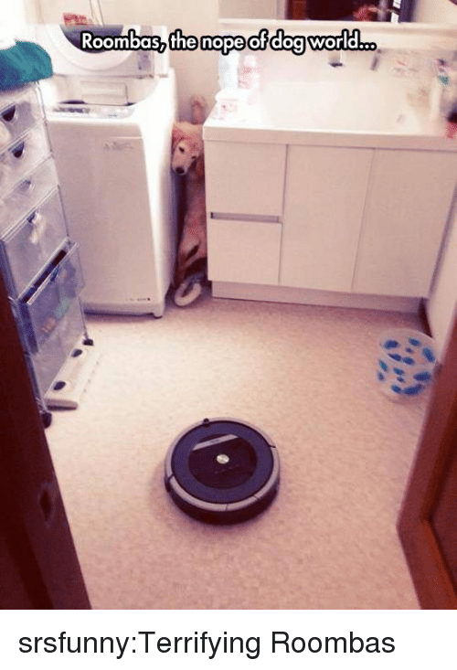 Tumblr, Blog, and Http: Roombas the nope ofdoaworld... srsfunny:Terrifying Roombas