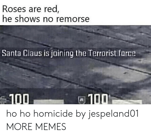 Anaconda, Dank, and Memes: Roses are red  he shOWS no remorse  Santa Claus is jaining the Terrarist farce  100  100 ho ho homicide by jespeland01 MORE MEMES