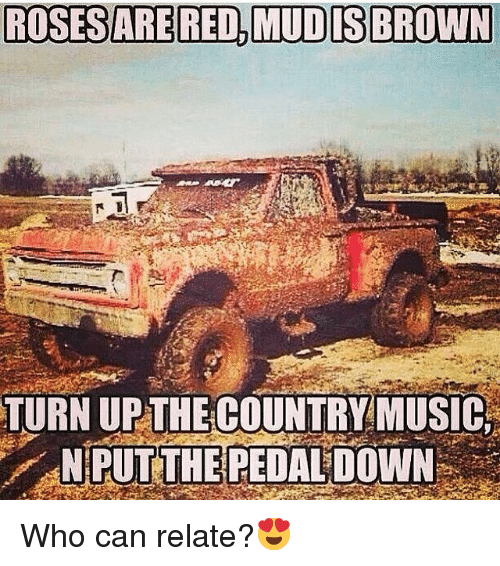 Roses Are Redmudis Brown Turn Upthe Country Music Nput The Pedal
