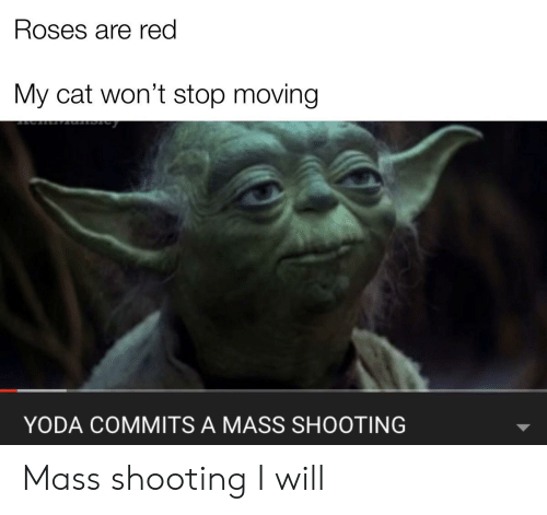 Reddit, Yoda, and Cat: Roses are red  My cat won't stop moving  YODA COMMITS A MASS SHOOTING Mass shooting I will