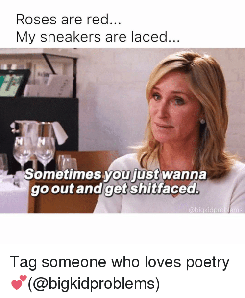 Rose Are Red: Roses are red  My sneakers are laced  Sometimes you just wanna  go out and aetshitacea  abigkidproblems Tag someone who loves poetry 💕(@bigkidproblems)
