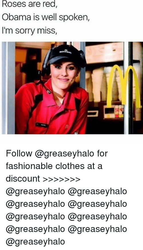 Clothes, Memes, and Obama: Roses are red  Obama is well spoken  I'm sorry miss Follow @greaseyhalo for fashionable clothes at a discount >>>>>>> @greaseyhalo @greaseyhalo @greaseyhalo @greaseyhalo @greaseyhalo @greaseyhalo @greaseyhalo @greaseyhalo @greaseyhalo