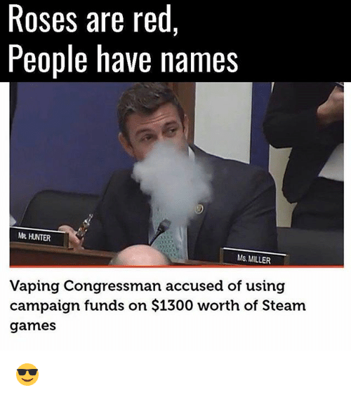Memes, Steam, and Games: Roses are red,  People have names  MR HUNTER  Ms MILLER  Vaping Congressman accused of using  campaign funds on $1300 worth of Steam  games 😎