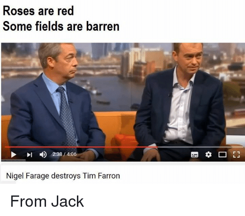 Reds, Rose, and Dank Memes: Roses are red  Some fields are barren  Nigel Farage destroys Tim Farron From Jack