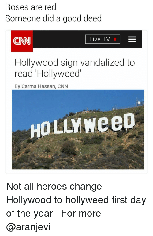 Memes, Rose, and Vandalize: Roses are red  Someone did a good deed  Live TV  Hollywood sign vandalized to  read Hollyweed  By Carma Hassan, CNN Not all heroes change Hollywood to hollyweed first day of the year | For more @aranjevi