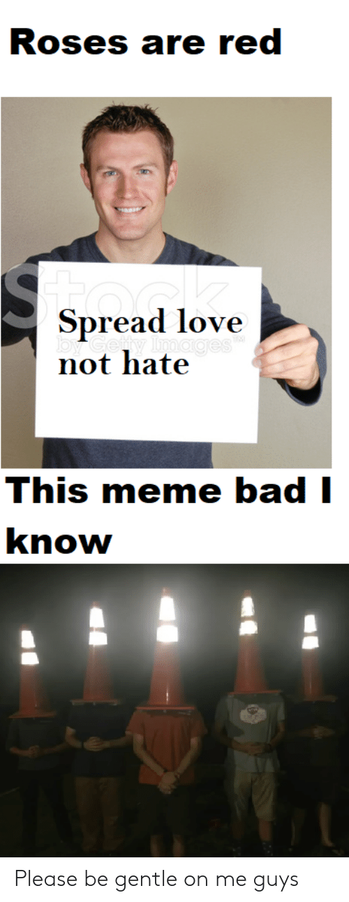 Bad, Love, and Meme: Roses are red  Spread love  by Gefty Images  not hate  This meme bad I  know Please be gentle on me guys