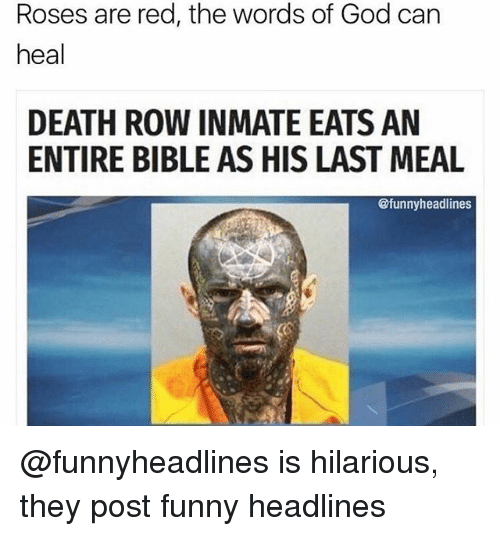 Funny, God, and Bible: Roses are red, the words of God can  heal  DEATH ROW INMATE EATS AN  ENTIRE BIBLE AS HIS LAST MEAL  @funnyheadlines @funnyheadlines is hilarious, they post funny headlines