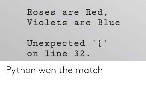 Blue, Match, and Python: Roses are Red,  Violets are Blue  Unexpected '[  on line 32 Python won the match