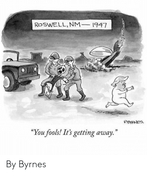 Roswell, You, and Away: ROSWELL,NM_1947  You fools! It's getting away By Byrnes