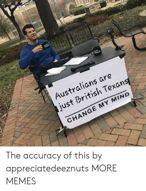 Dank, Memes, and Target: ROWDER  Australians are  just British Texans  CHANGE MY MIND The accuracy of this by appreciatedeeznuts MORE MEMES