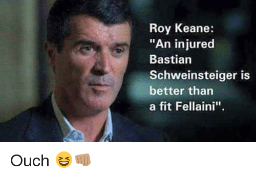 "Memes, Bastian Schweinsteiger, and 🤖: Roy Keane:  ""An injured  Bastian  Schweinsteiger is  better than  a fit Fellaini"". Ouch 😆👊🏽"
