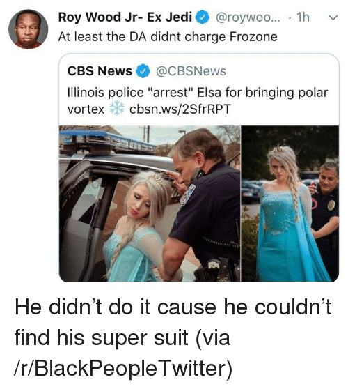 """Blackpeopletwitter, Elsa, and Frozone: Roy Wood Jr- Ex Jedi @roywoo... 1h v  At least the DA didnt charge Frozone  CBS News@CBSNews  Ilinois police """"arrest"""" Elsa for bringing polar  vortex cbsn.ws/2SfrRPT He didn't do it cause he couldn't find his super suit (via /r/BlackPeopleTwitter)"""