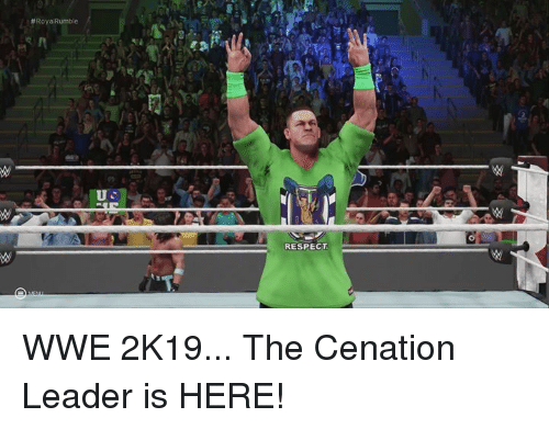 Respect, World Wrestling Entertainment, and Leader:  # RoyaiRumble  RESPECT WWE 2K19... The Cenation Leader is HERE!
