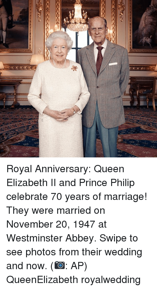 Marriage, Memes, and Prince: Royal Anniversary: Queen Elizabeth II and Prince Philip celebrate 70 years of marriage! They were married on November 20, 1947 at Westminster Abbey. Swipe to see photos from their wedding and now. (📷: AP) QueenElizabeth royalwedding