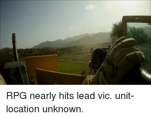 Memes, 🤖, and Lead: RPG nearly hits lead vic. unit-location unknown.