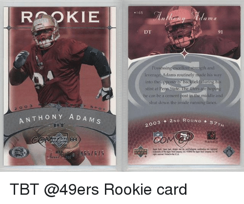 San Francisco 49ers, Memes, and Tbt: RPKIE  165  Ed in s  DT  91  35  ngth and  leverage Adams routinely made his way  into the opponen  stint at  he can be a cement post in the middle and  shut down the inside running lanes  2 003  ANTHONY ADA  03 ◆ 2ND ROUND 57  FLARES TBT @49ers Rookie card