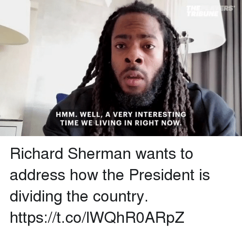 Memes, Richard Sherman, and Time: RS  HMM. WELL, A VERY INTERESTING  TIME WE LIVING IN RIGHT NOW Richard Sherman wants to address how the President is dividing the country. https://t.co/lWQhR0ARpZ