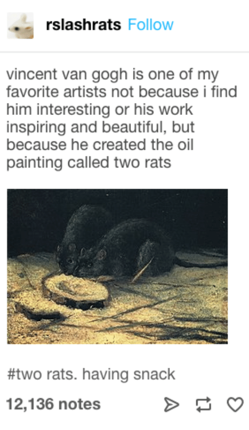 Beautiful, Work, and Vincent Van Gogh: rslashrats Follow  vincent van gogh is one of my  favorite artists not because i find  him interesting or his work  inspiring and beautiful, but  because he created the oil  painting called two rats  #two rats. having snack  12,136 notes
