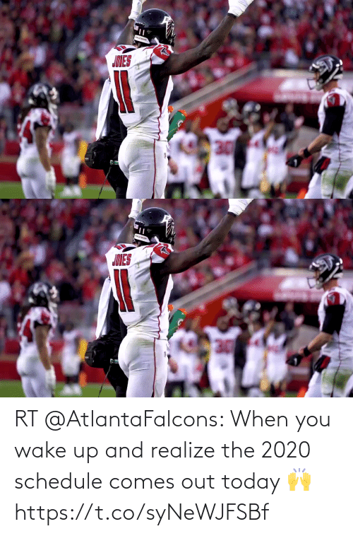 wake: RT @AtlantaFalcons: When you wake up and realize the 2020 schedule comes out today 🙌 https://t.co/syNeWJFSBf