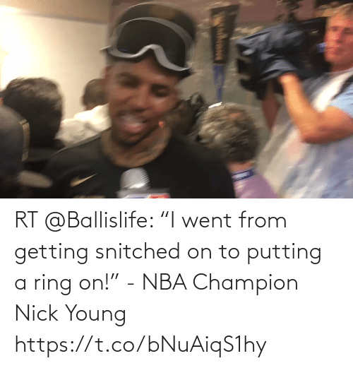 """Nick: RT @Ballislife: """"I went from getting snitched on to putting a ring on!"""" - NBA Champion Nick Young   https://t.co/bNuAiqS1hy"""