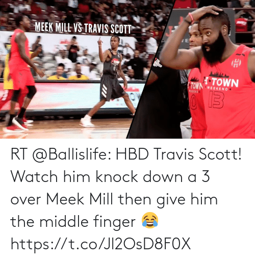 The Middle: RT @Ballislife: HBD Travis Scott!   Watch him knock down a 3 over Meek Mill then give him the middle finger 😂   https://t.co/Jl2OsD8F0X