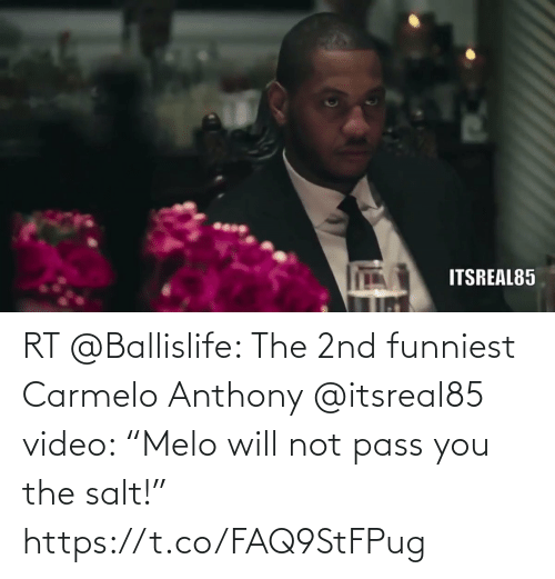 """salt: RT @Ballislife: The 2nd funniest Carmelo Anthony @itsreal85 video: """"Melo will not pass you the salt!""""   https://t.co/FAQ9StFPug"""