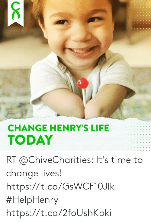 it's time: RT @ChiveCharities: It's time to change lives! https://t.co/GsWCF10Jlk  #HelpHenry https://t.co/2foUshKbki