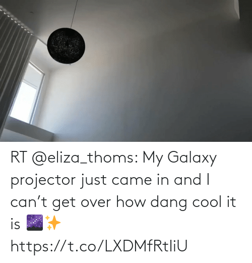 eliza: RT @eliza_thoms: My Galaxy projector just came in and I can't get over how dang cool it is 🌌✨ https://t.co/LXDMfRtIiU