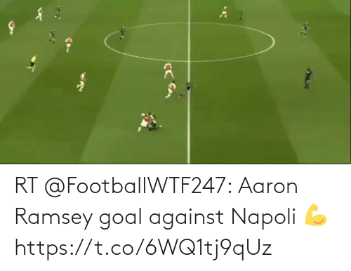 Goal: RT @FootballWTF247: Aaron Ramsey goal against Napoli 💪  https://t.co/6WQ1tj9qUz