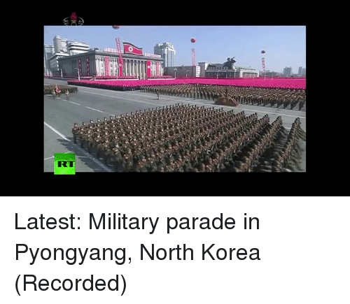 Dank, North Korea, and Military: RT Latest: Military parade in Pyongyang, North Korea (Recorded)