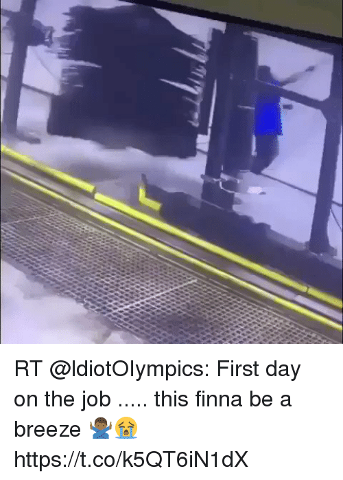 Memes, Finna, and 🤖: RT @ldiotOIympics: First day on the job ..... this finna be a breeze 🙅🏾‍♂️😭 https://t.co/k5QT6iN1dX