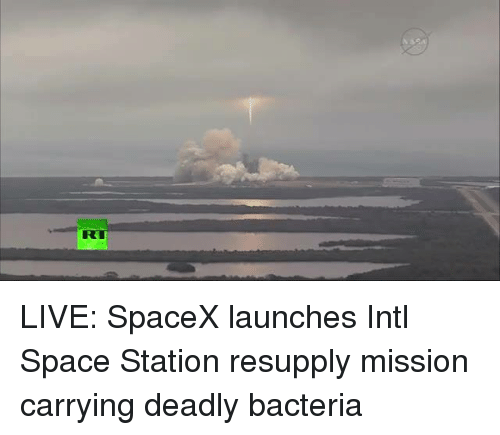 Memes, Live, and Space: RT LIVE: SpaceX launches Intl Space Station resupply mission carrying deadly bacteria