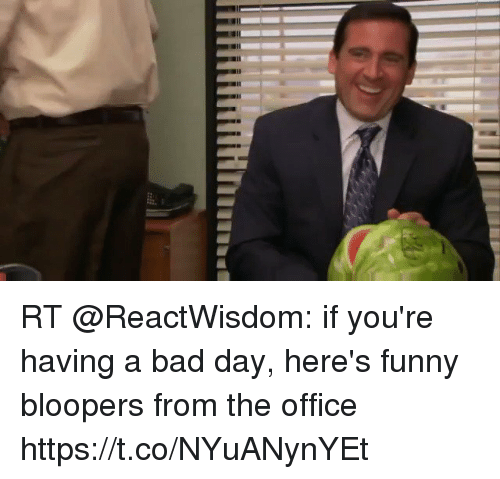 Bad, Bad Day, and Funny: RT @ReactWisdom: if you're having a bad day, here's funny bloopers from the office https://t.co/NYuANynYEt