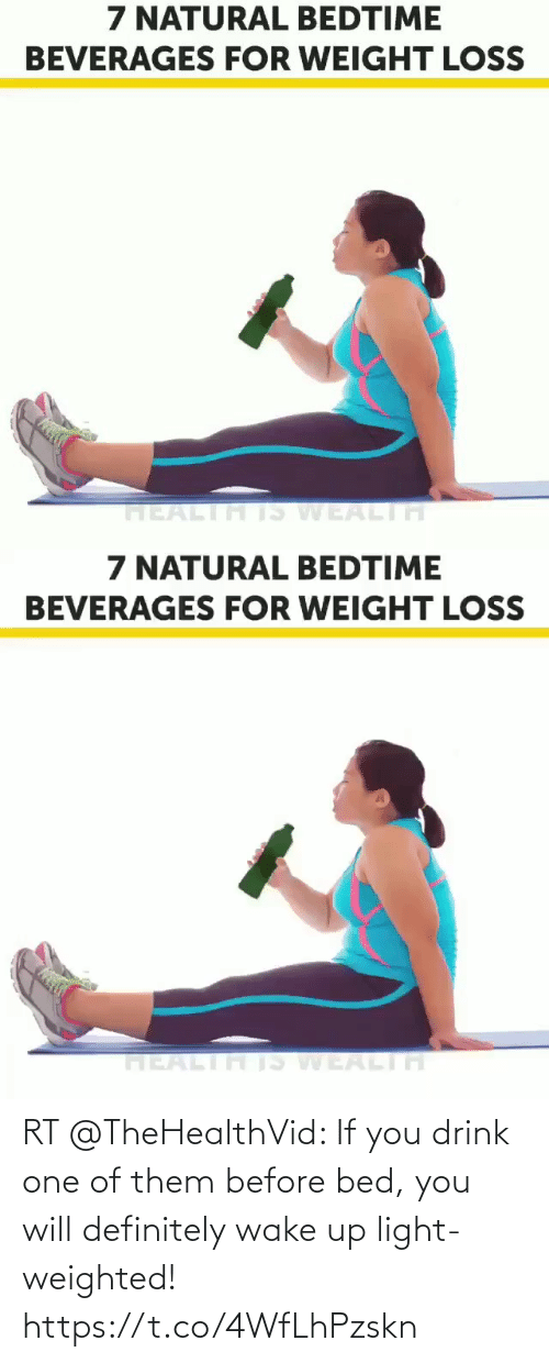 wake: RT @TheHealthVid: If you drink one of them before bed, you will definitely wake up light-weighted! https://t.co/4WfLhPzskn