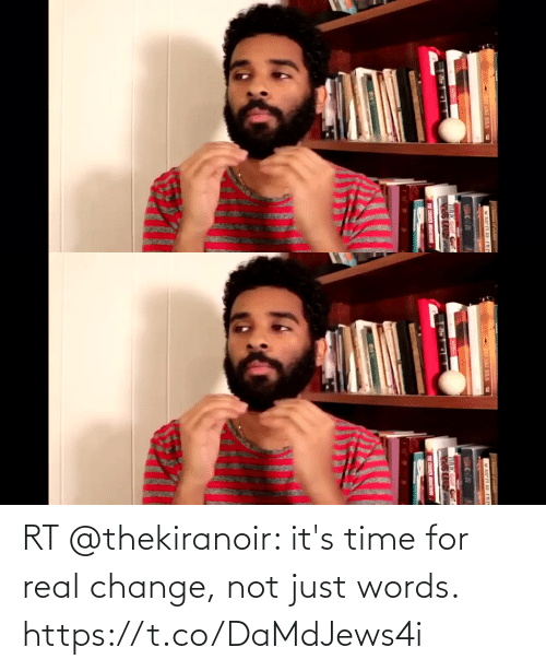 it's time: RT @thekiranoir: it's time for real change, not just words. https://t.co/DaMdJews4i