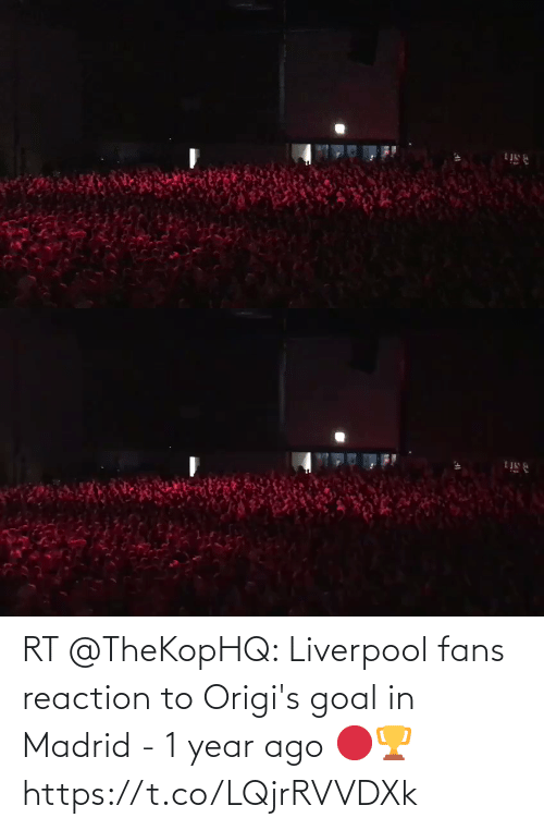 Goal: RT @TheKopHQ: Liverpool fans reaction to Origi's goal in Madrid - 1 year ago 🔴🏆 https://t.co/LQjrRVVDXk