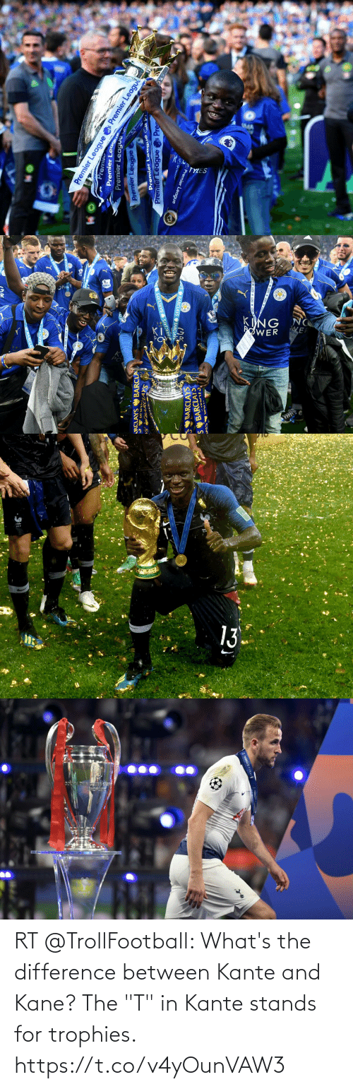 "soccer: RT @TrollFootball: What's the difference between Kante and Kane? The ""T"" in Kante stands for trophies. https://t.co/v4yOunVAW3"