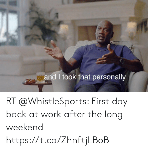 weekend: RT @WhistleSports: First day back at work after the long weekend https://t.co/ZhnftjLBoB