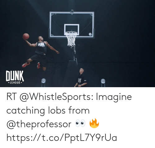 imagine: RT @WhistleSports: Imagine catching lobs from @theprofessor 👀 🔥 https://t.co/PptL7Y9rUa