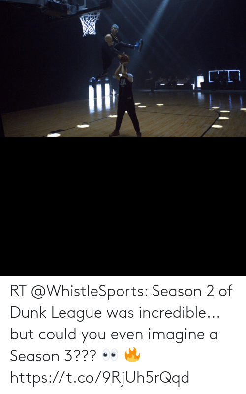 imagine: RT @WhistleSports: Season 2 of Dunk League was incredible... but could you even imagine a Season 3??? 👀 🔥 https://t.co/9RjUh5rQqd